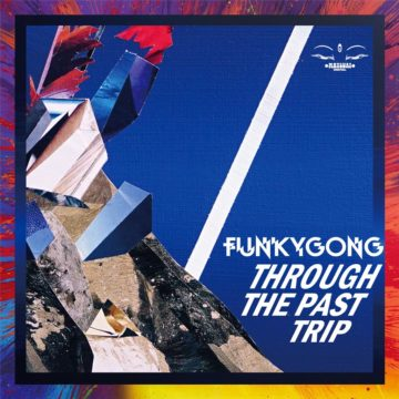 Through The Past Trip - Funky Gong